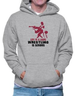 Life Is A Game, Wrestling Is Serious Hoodie