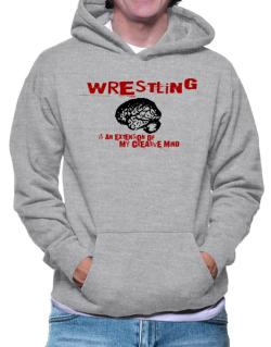 Wrestling Is An Extension Of My Creative Mind Hoodie