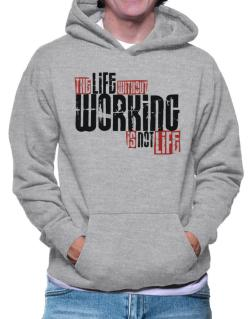 Life Without Working Is Not Life Hoodie