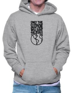 Only The Saxophone Will Save The World Hoodie