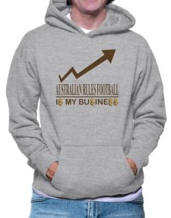 Australian Rules Football ... Is My Business Hoodie