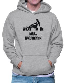 Want To Be Mrs. Aguirre? Hoodie