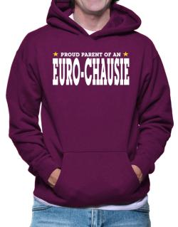 PROUD PARENT OF A Euro-Chausie Hoodie