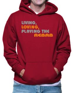 Living Loving Playing The Rebab Hoodie
