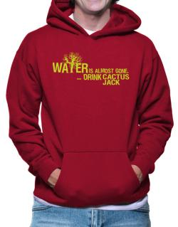 Water Is Almost Gone .. Drink Cactus Jack Hoodie
