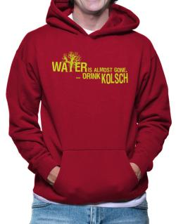 Water Is Almost Gone .. Drink Kolsch Hoodie