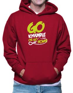 Go Kissable Or Go Home Hoodie