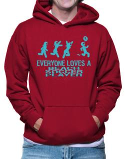 Everyone Loves A Beach Soccer Player Hoodie