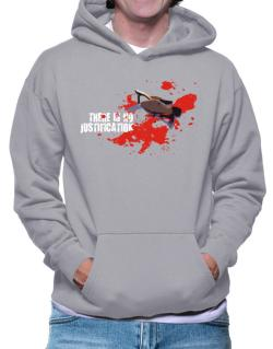 There Is No Justification Hoodie
