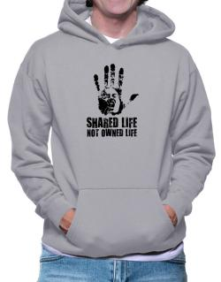 Shared Life , Not Owned Life Hoodie