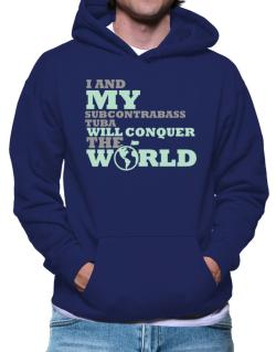 I And My Subcontrabass Tuba Will Conquer The World Hoodie