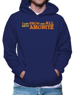 I Can Show You All About Amorite Hoodie