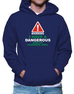Warning! I Have A Dangerous Great Horned Owl Hoodie