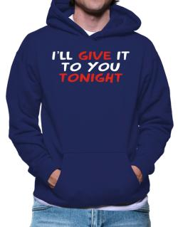 I´ll Give It To You Tonight Hoodie