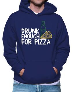 Drunk enough for pizza Hoodie