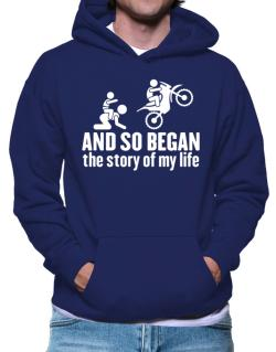 And so began the story of my life motocross Hoodie