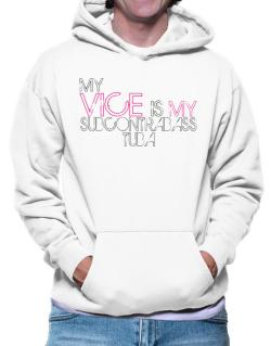 My Vice Is My Subcontrabass Tuba Hoodie