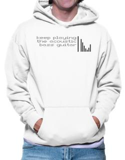 Keep Playing The Acoustic Bass Guitar Hoodie