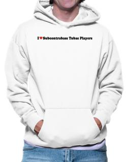 I Love Subcontrabass Tubas Players Hoodie