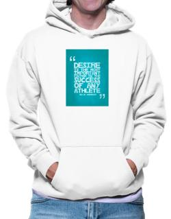 Desire is the most important Hoodie