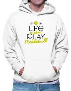 Life is short play pickleball Hoodie