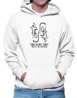 Tuba or not tuba? that is the question Hoodie