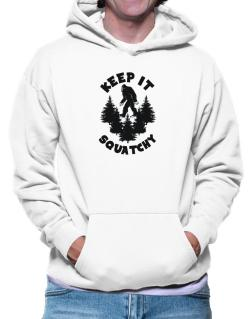 Keep it squatchy Hoodie