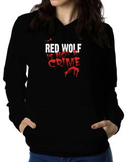 Being A ... Red Wolf Is Not A Crime Women Hoodie