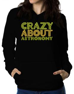 Crazy About Astronomy Women Hoodie