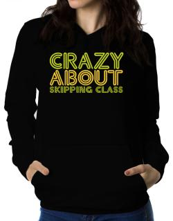Crazy About Skipping Class Women Hoodie