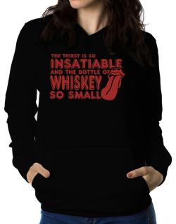 The Thirst Is So Insatiable And The Bottle Of Whiskey So Small Women Hoodie
