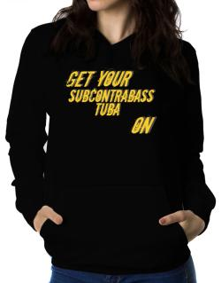 Get Your Subcontrabass Tuba On Women Hoodie