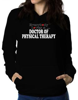Everybody Loves A Doctor Of Physical Therapy Women Hoodie