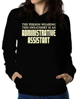 The Person Wearing This Sweatshirt Is An Administrative Assistant Women Hoodie