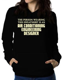 The Person Wearing This Sweatshirt Is An Air Conditioning Engineering Designer Women Hoodie