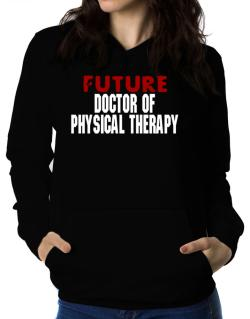 Future Doctor Of Physical Therapy Women Hoodie