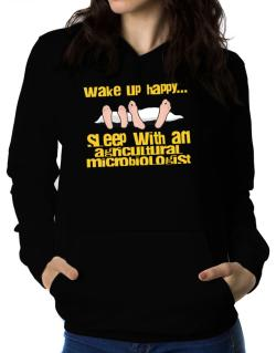 wake up happy .. sleep with a Agricultural Microbiologist Women Hoodie