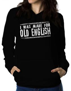 I Was Made For Old English Women Hoodie