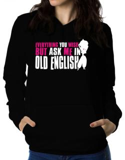 Anything You Want, But Ask Me In Old English Women Hoodie