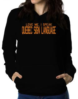 Love Me, I Speak Quebec Sign Language Women Hoodie