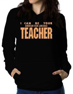 I Can Be You American Sign Language Teacher Women Hoodie