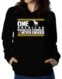 One American Hairless Terrier Is Never Enough ! Women Hoodie