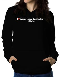 I Love American Catholic Girls Women Hoodie