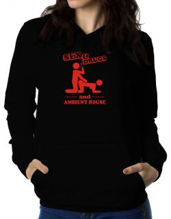 Sex & Drugs And Ambient House Women Hoodie