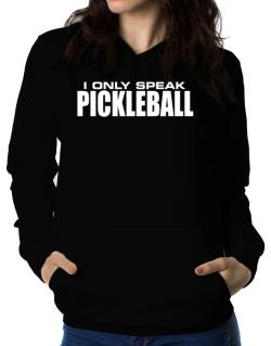 I Only Speak Pickleball Women Hoodie