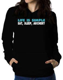 Life Is Simple . Eat, Sleep, Archery Women Hoodie