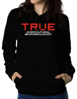 True Agricultural Microbiologist Women Hoodie
