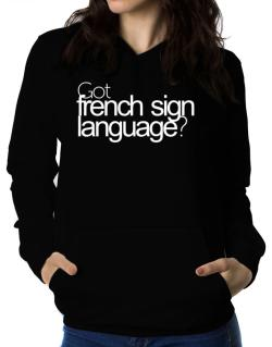 Got French Sign Language? Women Hoodie