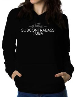 I only speak Subcontrabass Tuba Women Hoodie