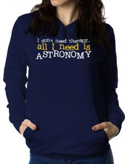 I Don´t Need Theraphy... All I Need Is Astronomy Women Hoodie